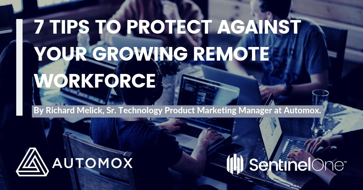 7 Tips to Building a Solid Security Plan to Protect Against Your Growing Remote Workforce (2)