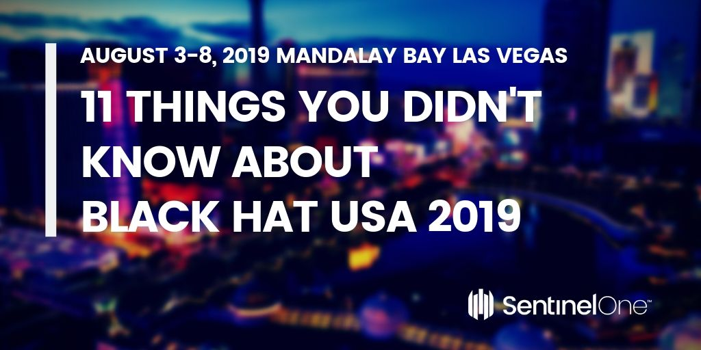 11 Things You Didn't Know About Black Hat USA 2019