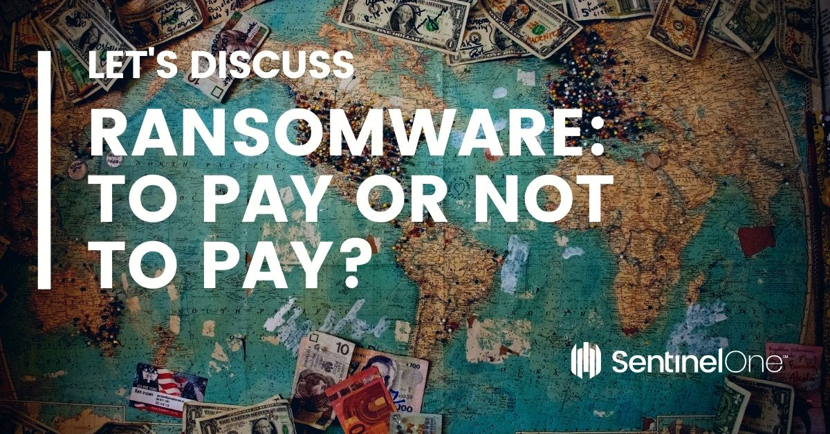 Ransomware Attacks: To Pay or Not To Pay? Let's Discuss